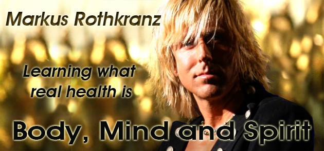 Markus Rothkranz – Learning What Real Health Is: Body, Mind and Spirit