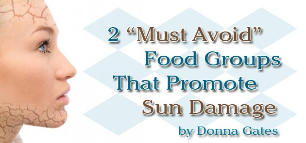 2 Must-Avoid Food Groups That Promote Sun Damage